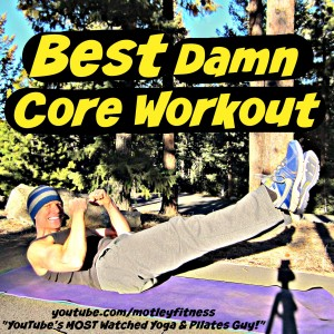 "Let's do 40 minutes of the ""BEST DAMN CORE WORKOUT of 2014!"""