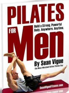 "The ""Pilates for Men"" eBook available at Amazon and SeanVigueFitness.com!"